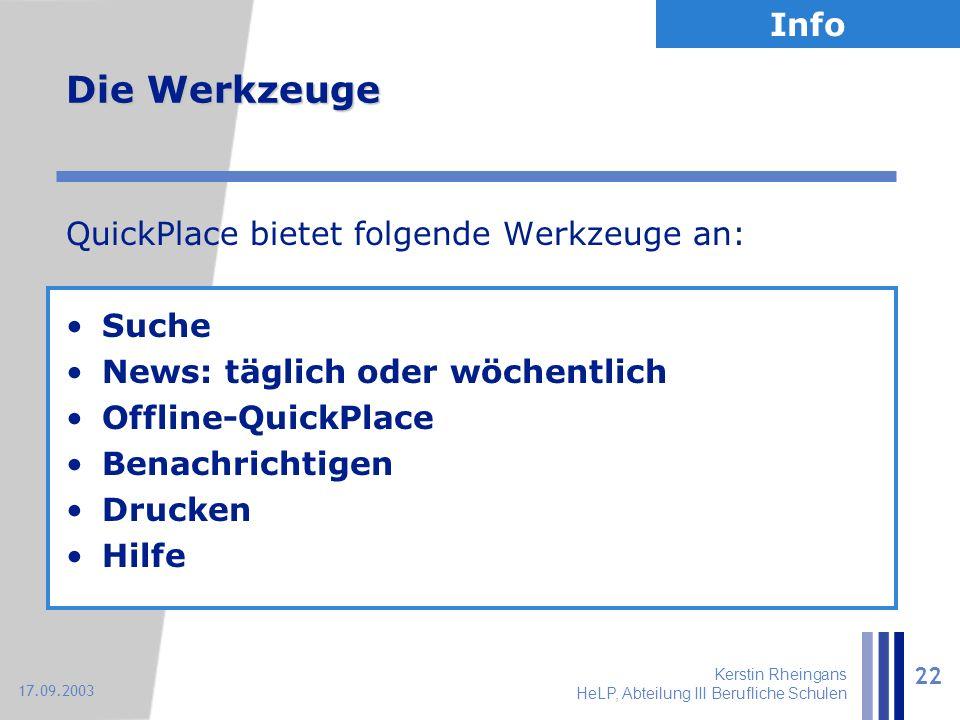 Kerstin Rheingans HeLP, Abteilung III Berufliche Schulen 22 17.09.2003 Die Werkzeuge QuickPlace bietet folgende Werkzeuge an: Suche News: täglich oder