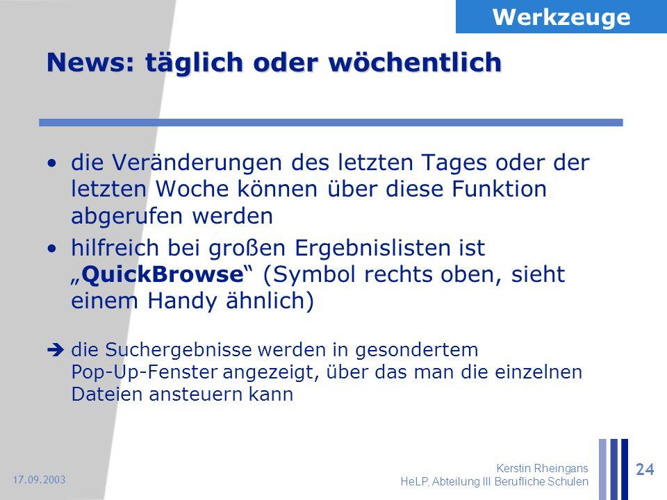 Kerstin Rheingans HeLP, Abteilung III Berufliche Schulen 24 17.09.2003 News: täglich oder wöchentlich die Veränderungen des letzten Tages oder der let