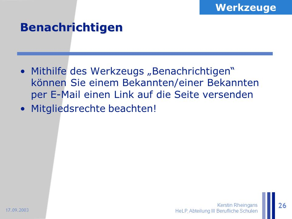 """Kerstin Rheingans HeLP, Abteilung III Berufliche Schulen 26 17.09.2003 Benachrichtigen Mithilfe des Werkzeugs """"Benachrichtigen"""" können Sie einem Bekan"""