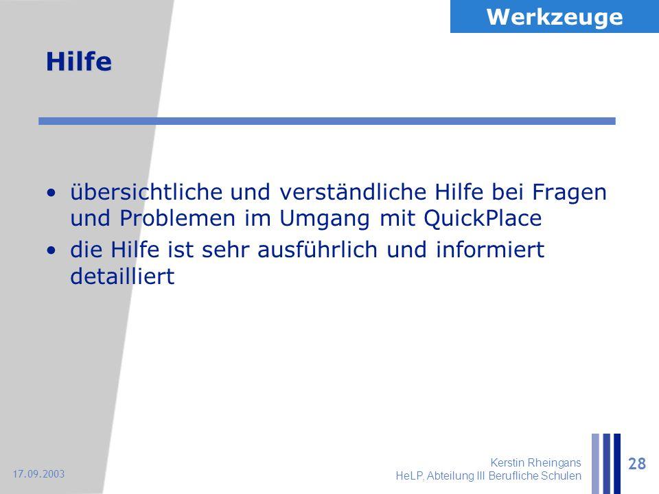 Kerstin Rheingans HeLP, Abteilung III Berufliche Schulen 28 17.09.2003 Hilfe übersichtliche und verständliche Hilfe bei Fragen und Problemen im Umgang