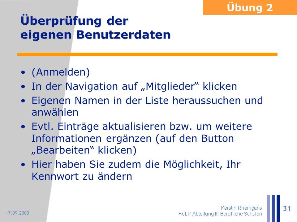"""Kerstin Rheingans HeLP, Abteilung III Berufliche Schulen 31 17.09.2003 Überprüfung der eigenen Benutzerdaten (Anmelden) In der Navigation auf """"Mitglie"""
