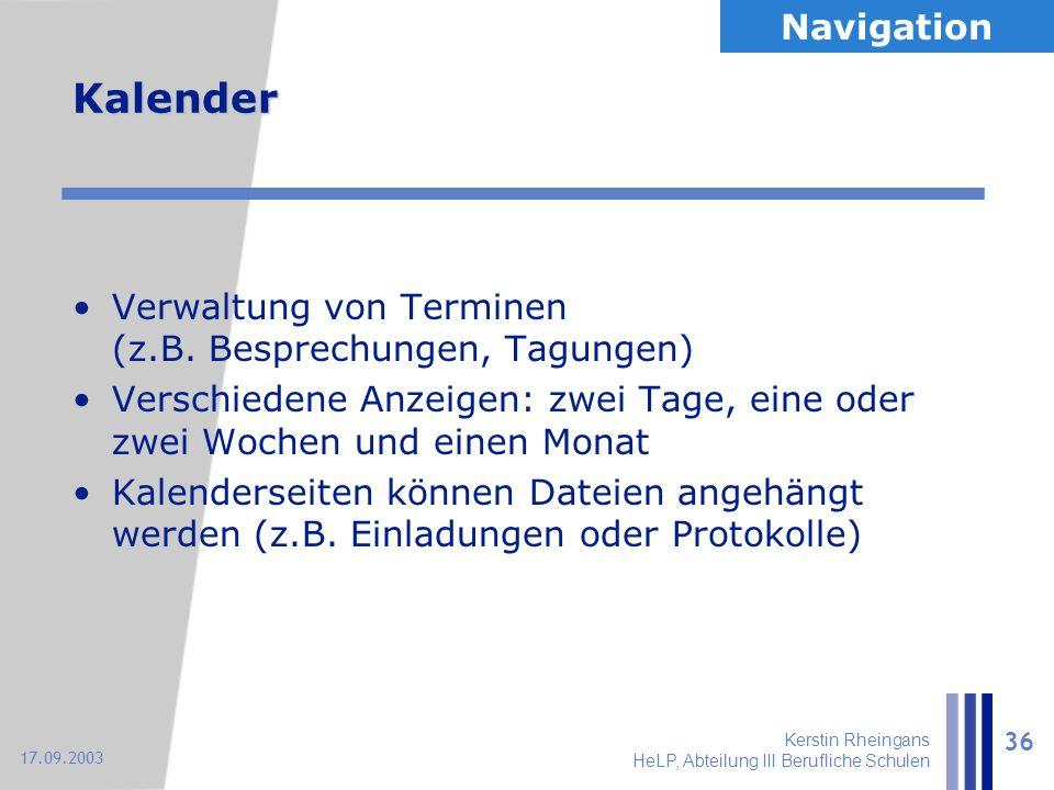 Kerstin Rheingans HeLP, Abteilung III Berufliche Schulen 36 17.09.2003 Kalender Verwaltung von Terminen (z.B. Besprechungen, Tagungen) Verschiedene An