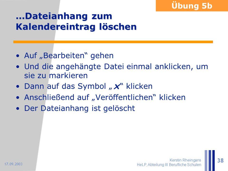 """Kerstin Rheingans HeLP, Abteilung III Berufliche Schulen 38 17.09.2003...Dateianhang zum Kalendereintrag löschen Auf """"Bearbeiten"""" gehen Und die angehä"""
