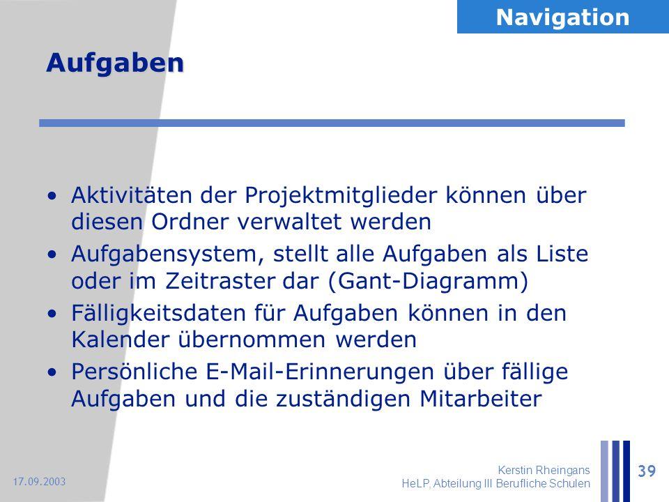 Kerstin Rheingans HeLP, Abteilung III Berufliche Schulen 39 17.09.2003 Aufgaben Aktivitäten der Projektmitglieder können über diesen Ordner verwaltet