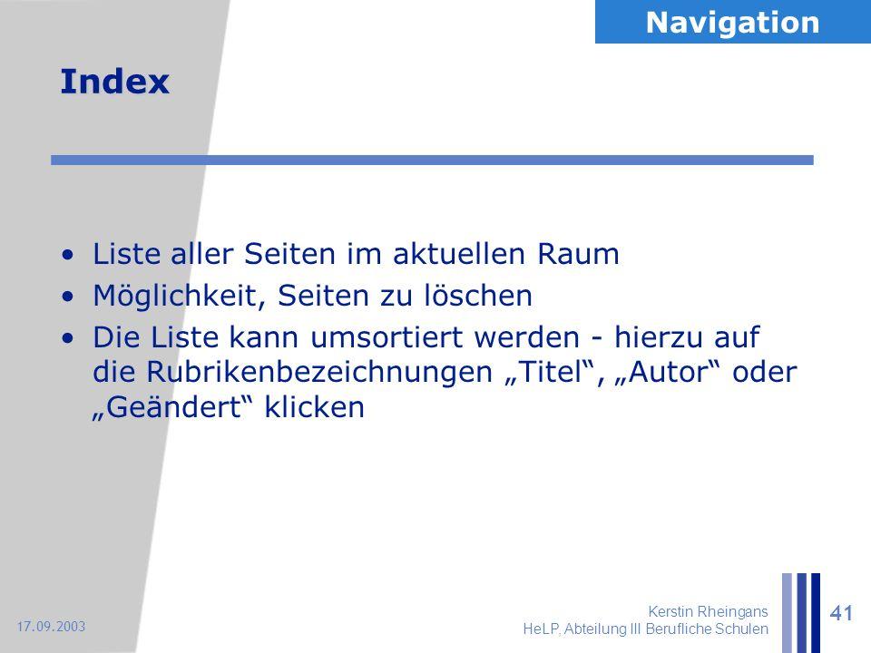 Kerstin Rheingans HeLP, Abteilung III Berufliche Schulen 41 17.09.2003 Index Liste aller Seiten im aktuellen Raum Möglichkeit, Seiten zu löschen Die L