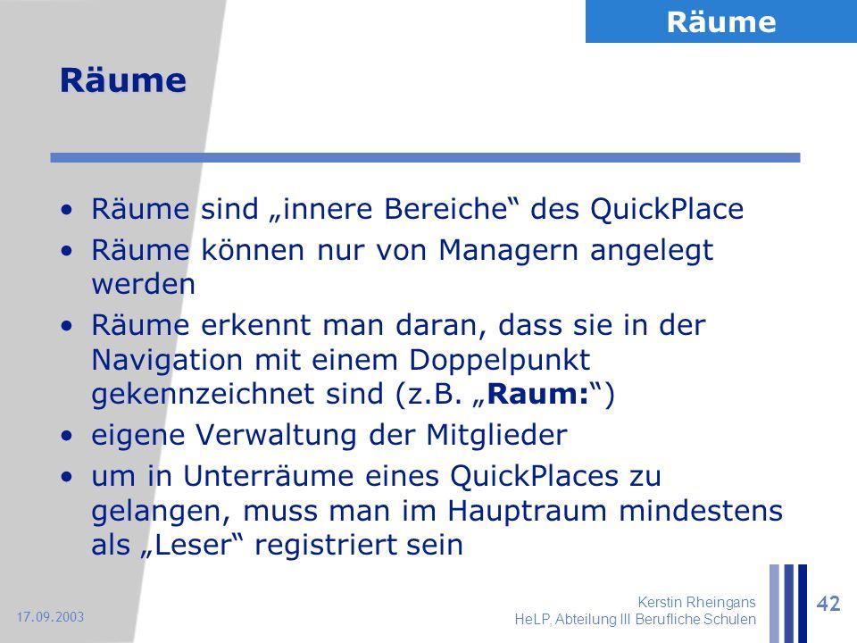 """Kerstin Rheingans HeLP, Abteilung III Berufliche Schulen 42 17.09.2003 Räume Räume sind """"innere Bereiche"""" des QuickPlace Räume können nur von Managern"""