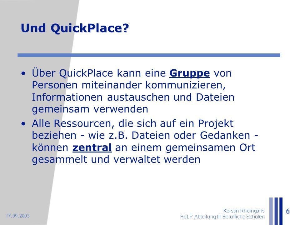 Kerstin Rheingans HeLP, Abteilung III Berufliche Schulen 6 17.09.2003 Und QuickPlace? Über QuickPlace kann eine Gruppe von Personen miteinander kommun