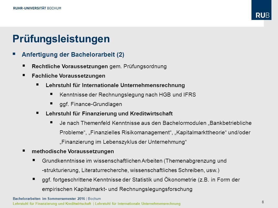 8 Bachelorarbeiten im Sommersemester 2016 | Bochum Lehrstuhl für Finanzierung und Kreditwirtschaft | Lehrstuhl für Internationale Unternehmensrechnung  Anfertigung der Bachelorarbeit (2)  Rechtliche Voraussetzungen gem.