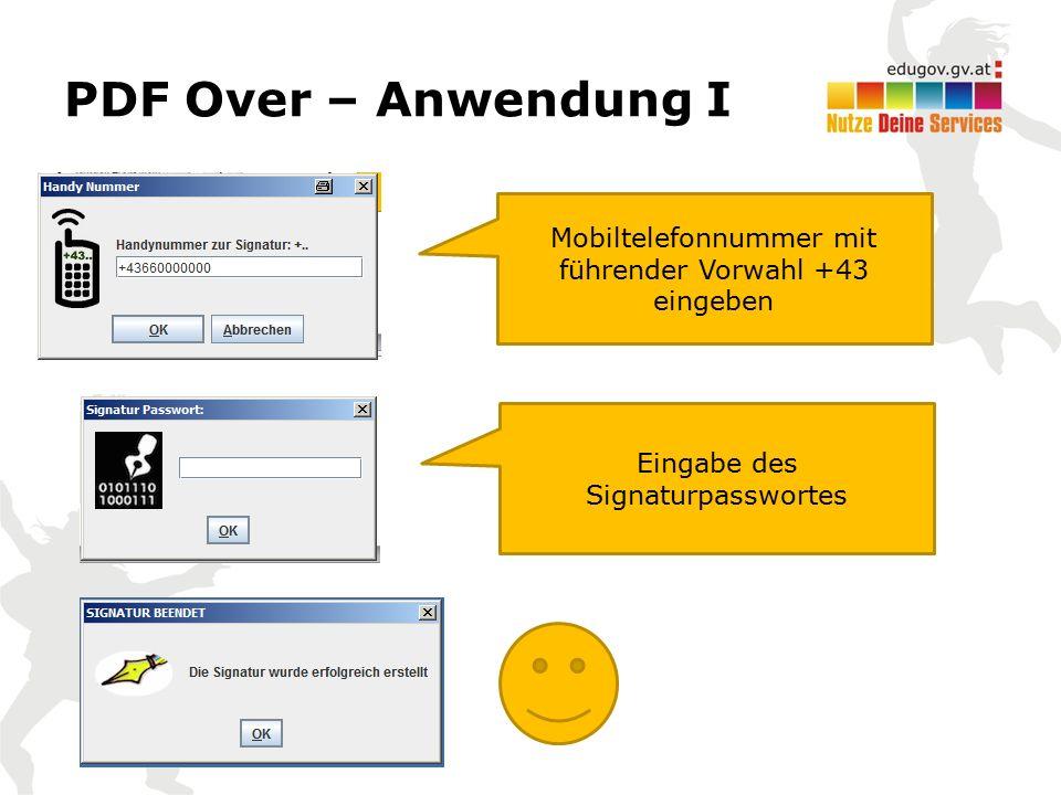 PDF Over – Anwendung I Mobiltelefonnummer mit führender Vorwahl +43 eingeben Eingabe des Signaturpasswortes