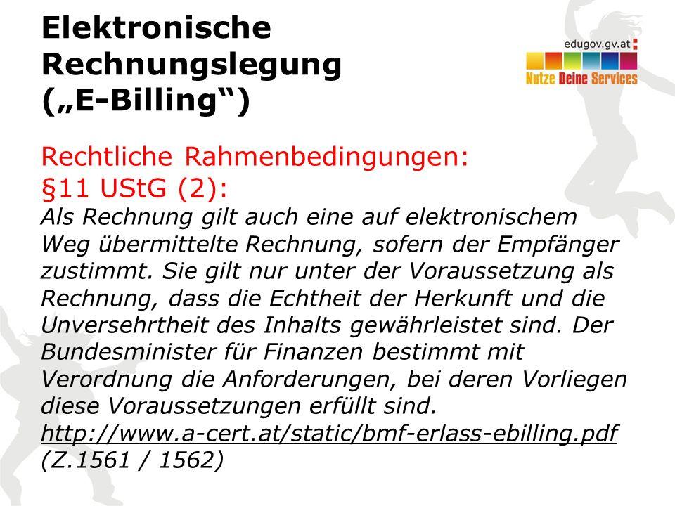 """Elektronische Rechnungslegung (""""E-Billing ) Rechtliche Rahmenbedingungen: §11 UStG (2): Als Rechnung gilt auch eine auf elektronischem Weg übermittelte Rechnung, sofern der Empfänger zustimmt."""