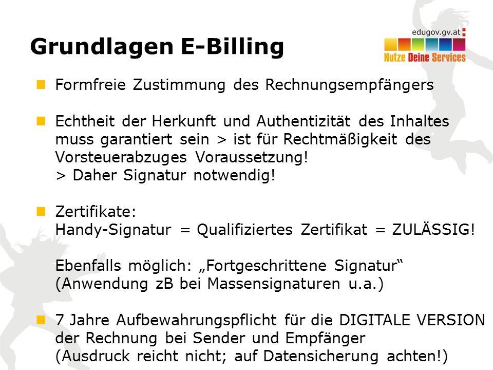 Grundlagen E-Billing Formfreie Zustimmung des Rechnungsempfängers Echtheit der Herkunft und Authentizität des Inhaltes muss garantiert sein > ist für Rechtmäßigkeit des Vorsteuerabzuges Voraussetzung.