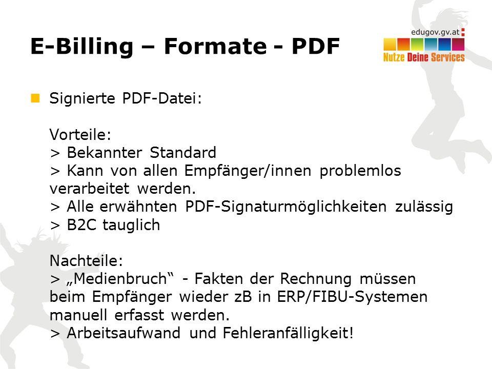 E-Billing – Formate - PDF Signierte PDF-Datei: Vorteile: > Bekannter Standard > Kann von allen Empfänger/innen problemlos verarbeitet werden. > Alle e