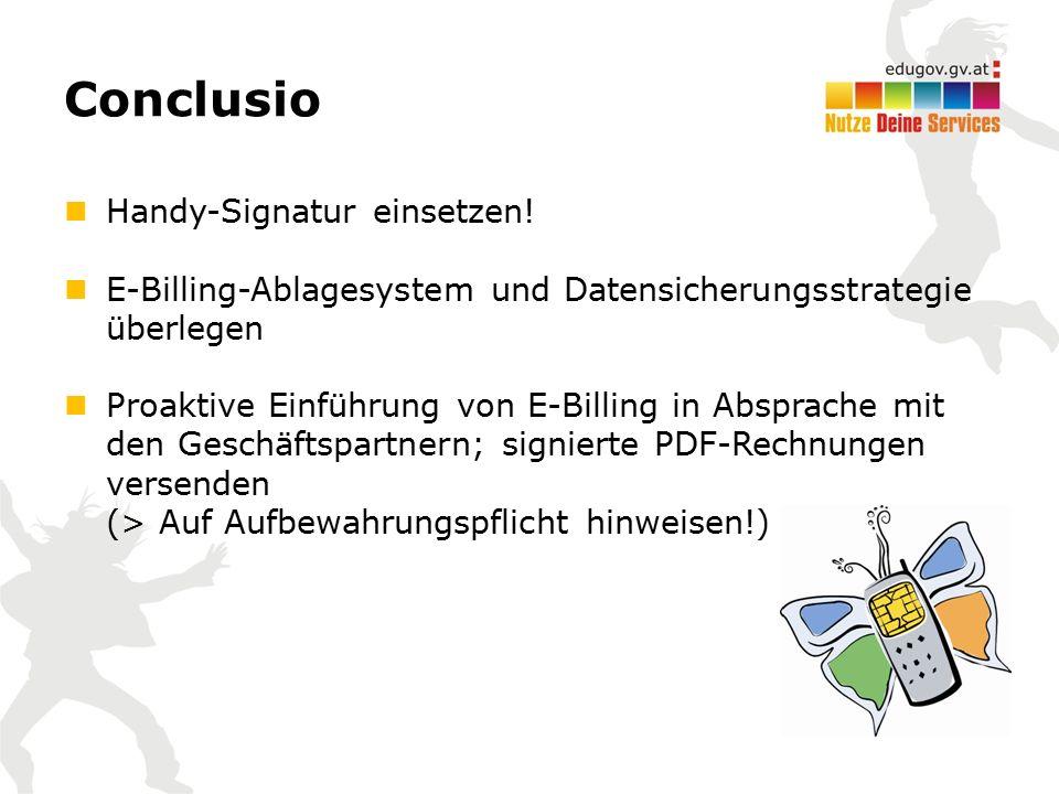 Conclusio Handy-Signatur einsetzen! E-Billing-Ablagesystem und Datensicherungsstrategie überlegen Proaktive Einführung von E-Billing in Absprache mit