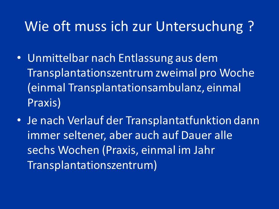 Wer ist wofür zuständig Akute Abstoßung: Feststellung Transplantationszentrum und wir, Behandlung durch das Transplantationszentrum Medikamentengiftigkeit: beide Chronische Abstoßung: beide Herzkreislauferkrankungen: wir
