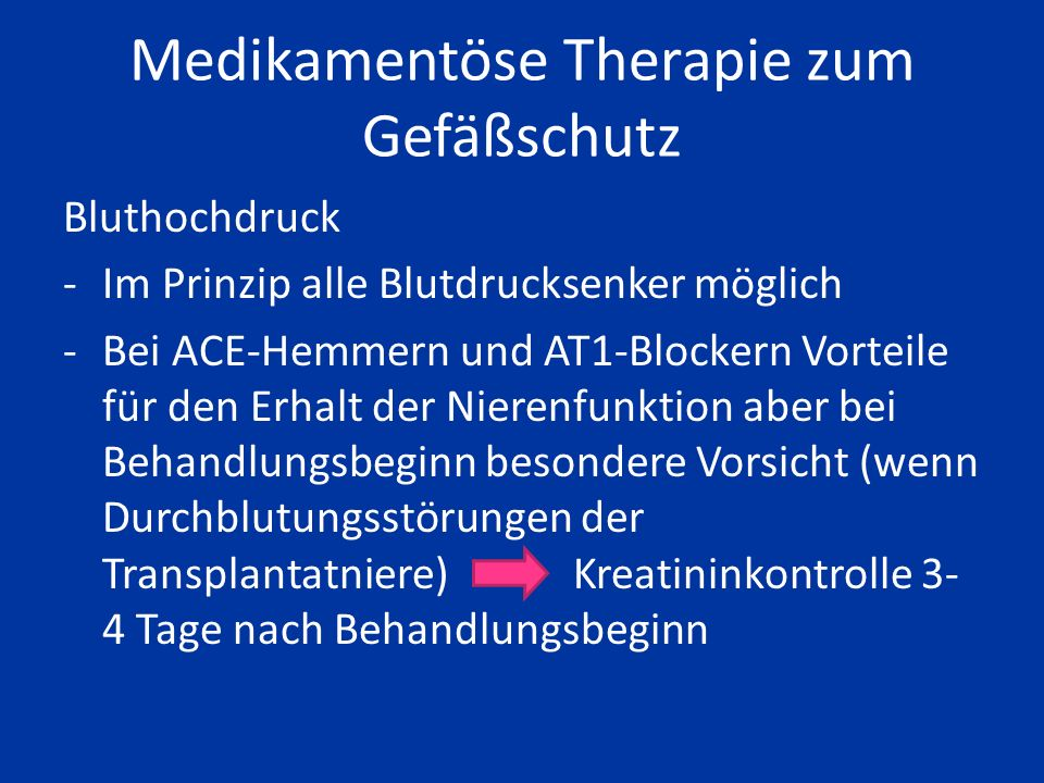 Medikamentöse Therapie zum Gefäßschutz Diabetes -an die Nierenfunktion angepasste Therapie -Metformin fast nie möglich -bevorzugt Repaglinid und DPP4-