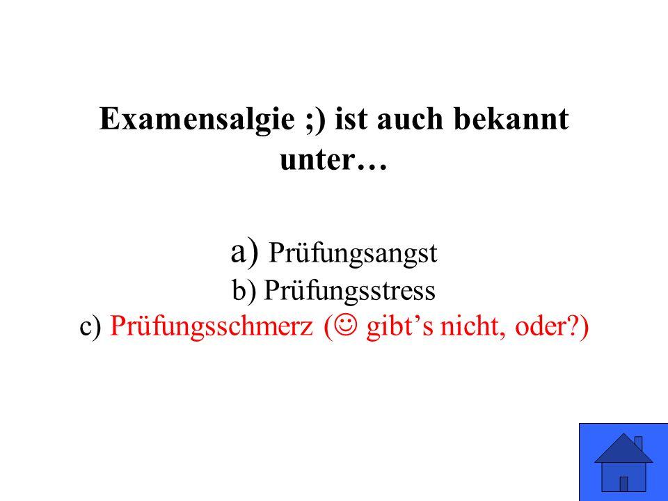 Examensalgie ;) ist auch bekannt unter… a) Prüfungsangst b) Prüfungsstress c) Prüfungsschmerz ( gibt's nicht, oder?)