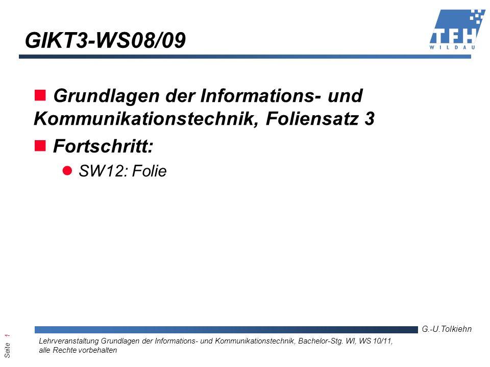 Seite 1 G.-U.Tolkiehn Lehrveranstaltung Grundlagen der Informations- und Kommunikationstechnik, Bachelor-Stg. WI, WS 10/11, alle Rechte vorbehalten GI