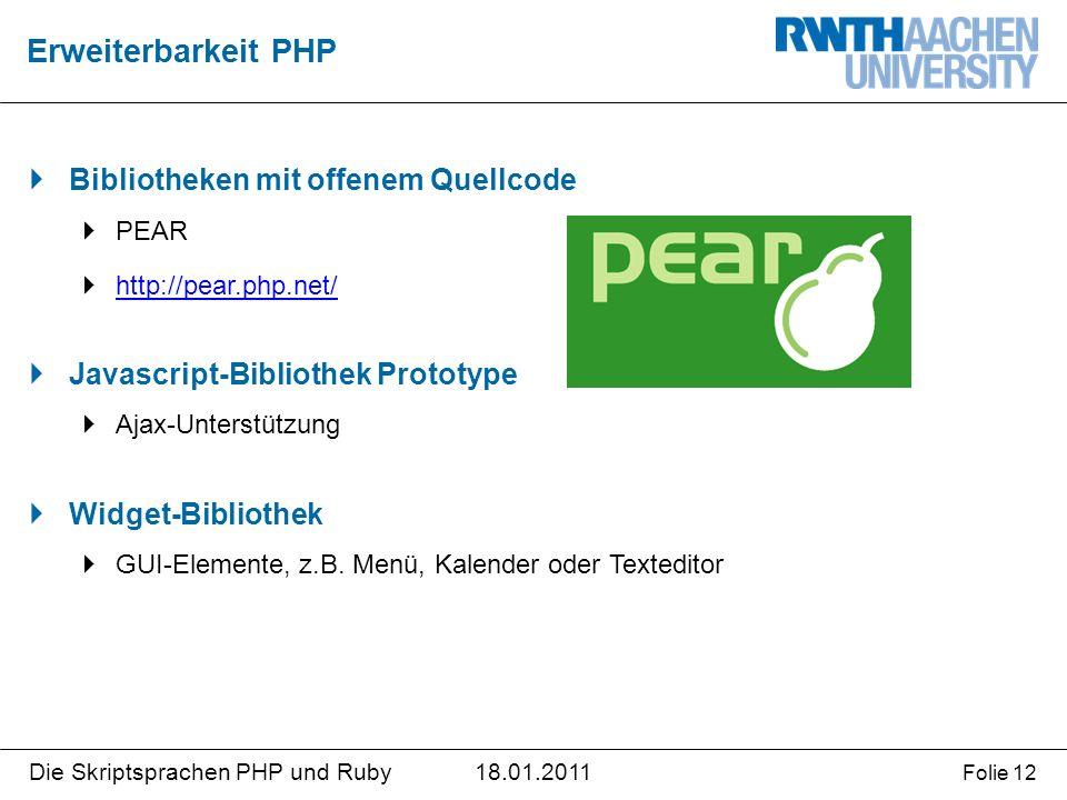 18.01.2011Die Skriptsprachen PHP und Ruby Folie 12  Bibliotheken mit offenem Quellcode  PEAR  http://pear.php.net/ http://pear.php.net/  Javascript-Bibliothek Prototype  Ajax-Unterstützung  Widget-Bibliothek  GUI-Elemente, z.B.