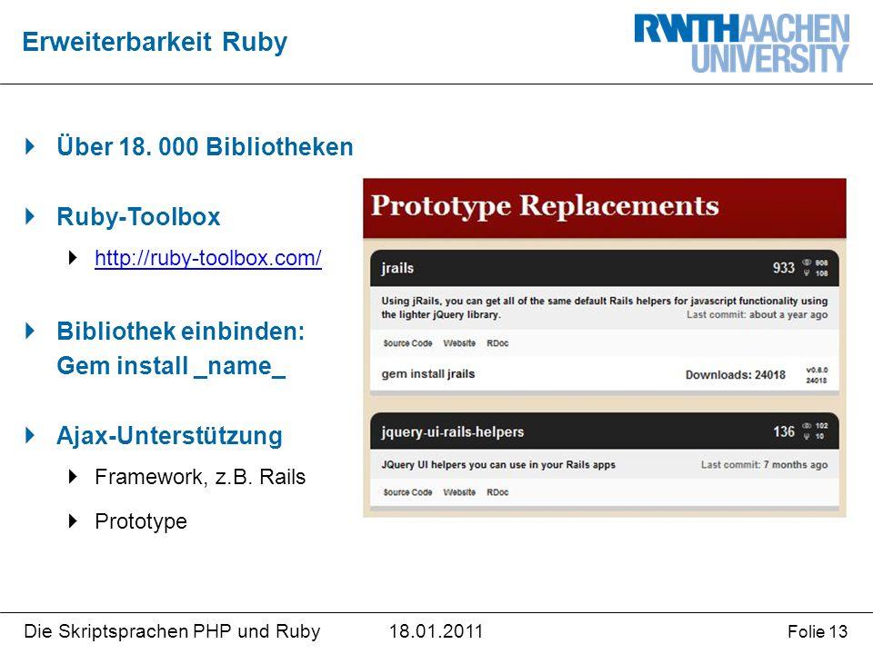 18.01.2011Die Skriptsprachen PHP und Ruby Folie 13  Über 18. 000 Bibliotheken  Ruby-Toolbox  http://ruby-toolbox.com/ http://ruby-toolbox.com/  Bi