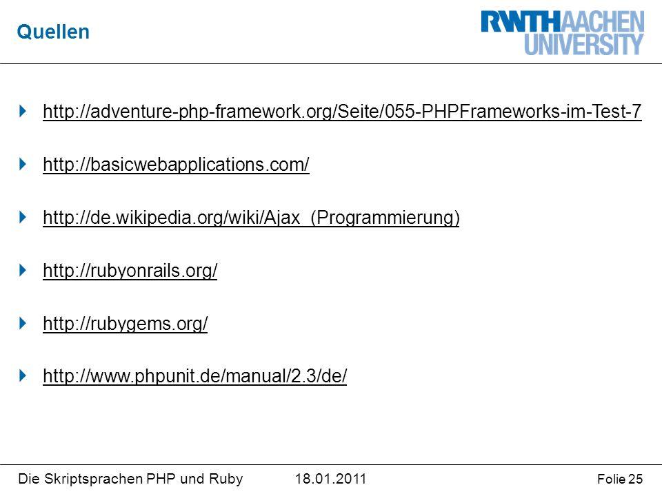 18.01.2011Die Skriptsprachen PHP und Ruby Folie 25  http://adventure-php-framework.org/Seite/055-PHPFrameworks-im-Test-7  http://basicwebapplications.com/  http://de.wikipedia.org/wiki/Ajax_(Programmierung)  http://rubyonrails.org/  http://rubygems.org/  http://www.phpunit.de/manual/2.3/de/ Quellen