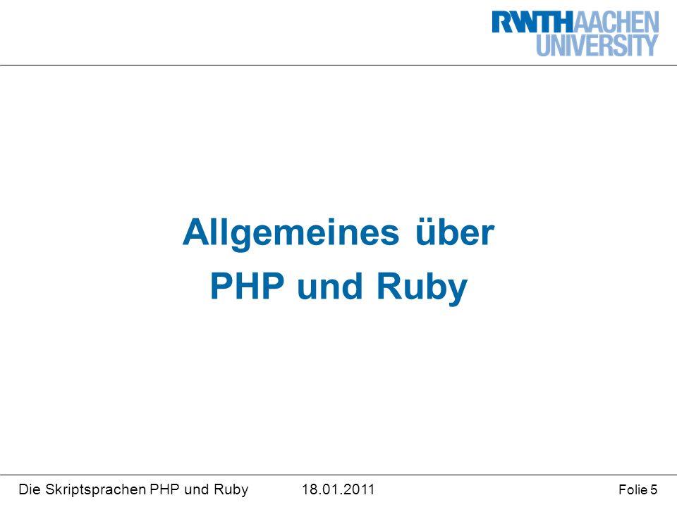 18.01.2011Die Skriptsprachen PHP und Ruby Folie 16 Typische Verzeichnis-Struktur bei Rails app controllersdb helperslib modelsconfig viewsvendor public images javascript stylesheets test fixtures integration unit functional Rails- Framework für Ruby