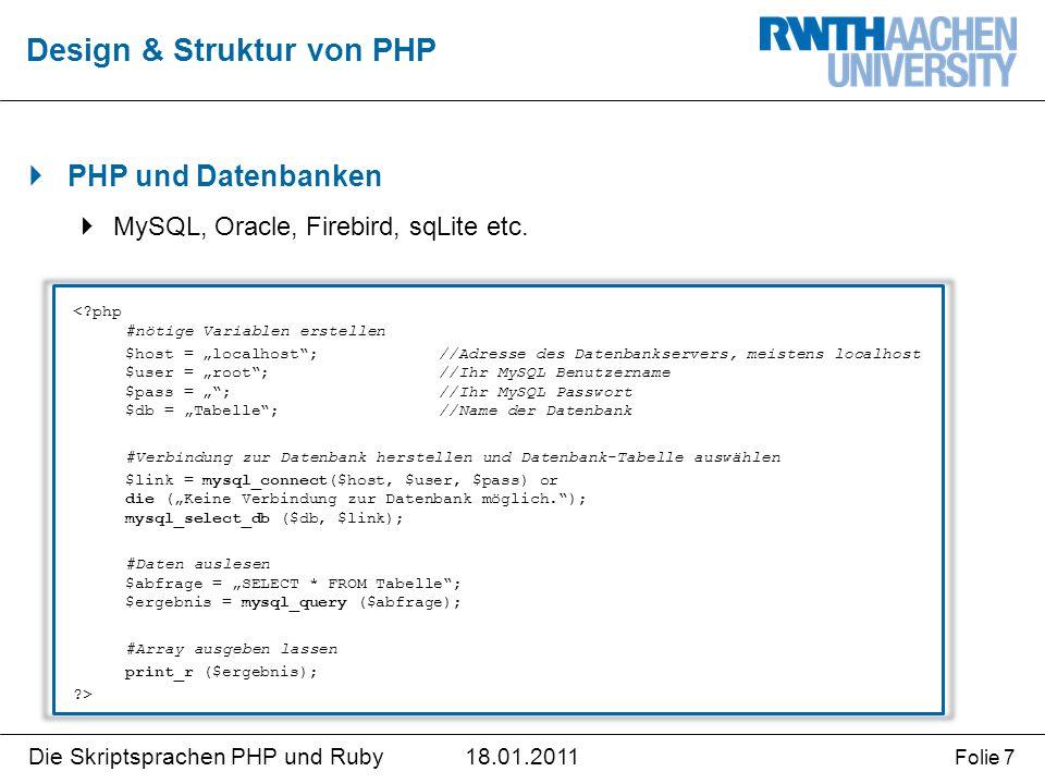 18.01.2011Die Skriptsprachen PHP und Ruby Folie 7  PHP und Datenbanken  MySQL, Oracle, Firebird, sqLite etc. Design & Struktur von PHP <?php #nötige