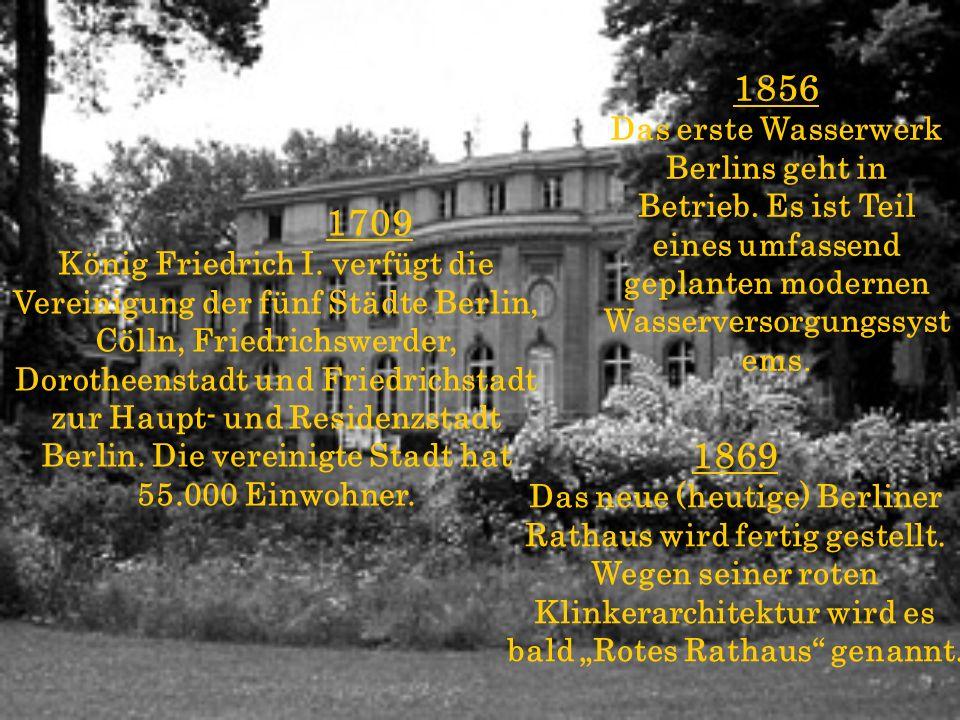 1709 König Friedrich I. verfügt die Vereinigung der fünf Städte Berlin, Cölln, Friedrichswerder, Dorotheenstadt und Friedrichstadt zur Haupt- und Resi