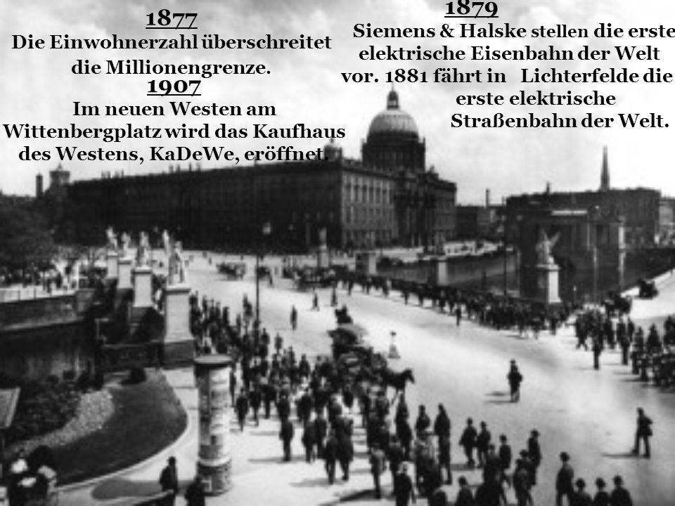 1877 Die Einwohnerzahl überschreitet die Millionengrenze. 1879 Siemens & Halske stellen die erste elektrische Eisenbahn der Welt vor. 1881 fährt in Li