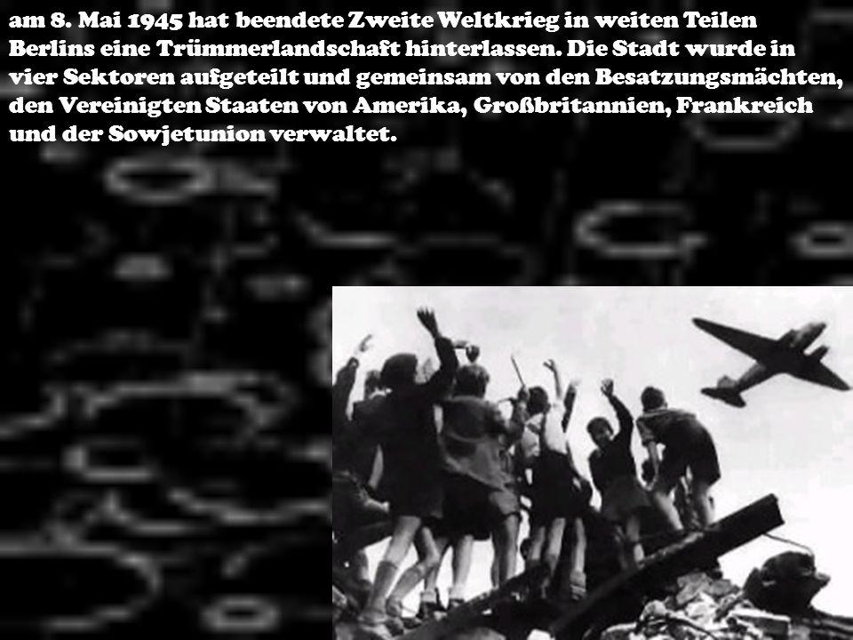 am 8. Mai 1945 hat beendete Zweite Weltkrieg in weiten Teilen Berlins eine Trümmerlandschaft hinterlassen. Die Stadt wurde in vier Sektoren aufgeteilt