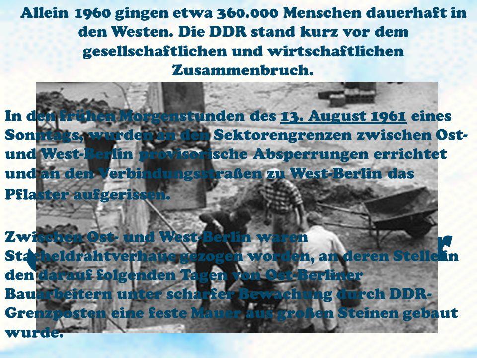Der Bau der Berliner Mauer In den frühen Morgenstunden des 13. August 1961 eines Sonntags, wurden an den Sektorengrenzen zwischen Ost- und West-Berlin