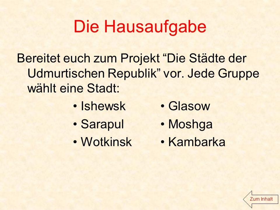 Die Hausaufgabe Bereitet euch zum Projekt Die Städte der Udmurtischen Republik vor.