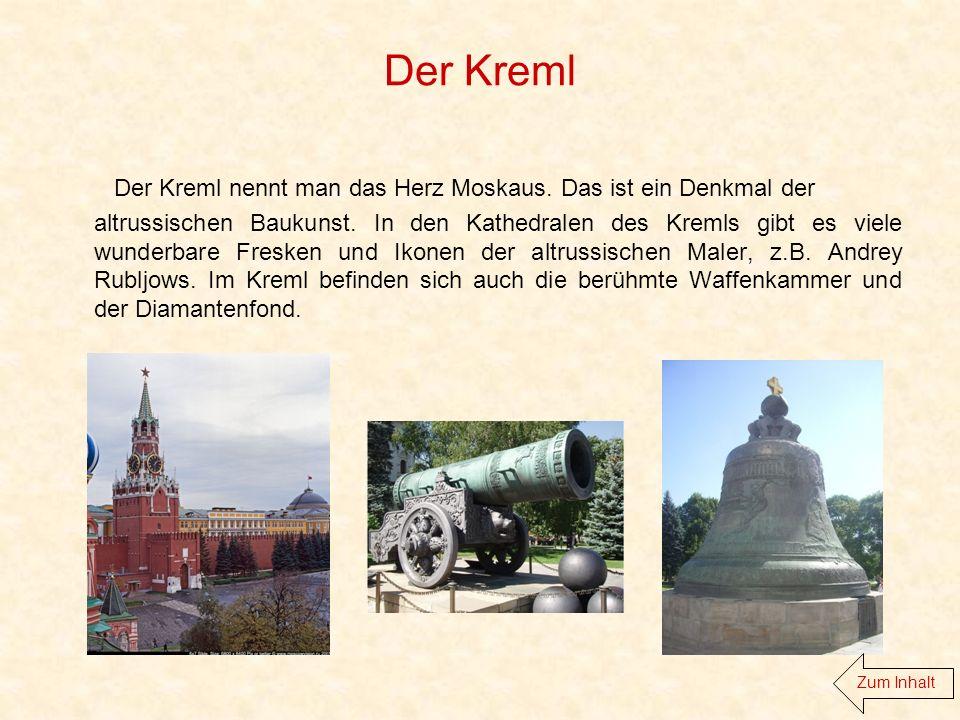 Der Kreml Der Kreml nennt man das Herz Moskaus. Das ist ein Denkmal der altrussischen Baukunst.
