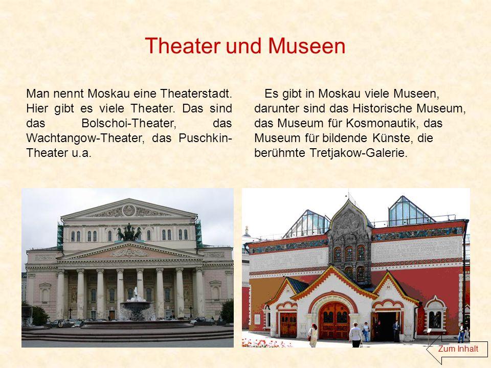Theater und Museen Man nennt Moskau eine Theaterstadt.