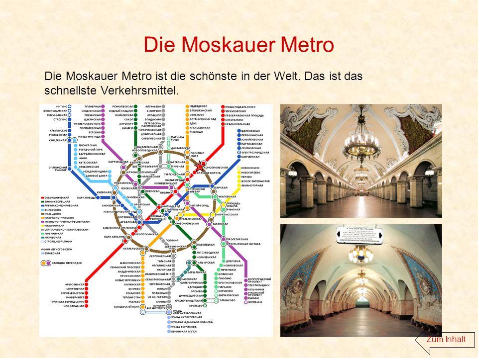 Die Moskauer Metro Die Moskauer Metro ist die schönste in der Welt.