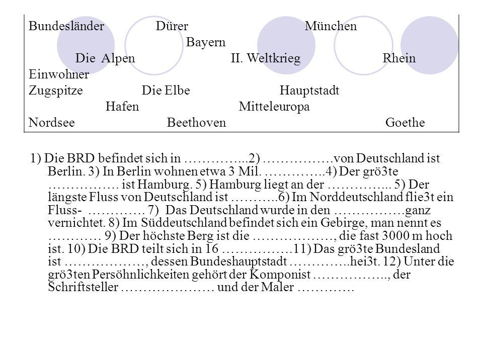 1) Die BRD befindet sich in …………...2) …………….von Deutschland ist Berlin. 3) In Berlin wohnen etwa 3 Mil. …………..4) Der grö3te ……………. ist Hamburg. 5) Ham