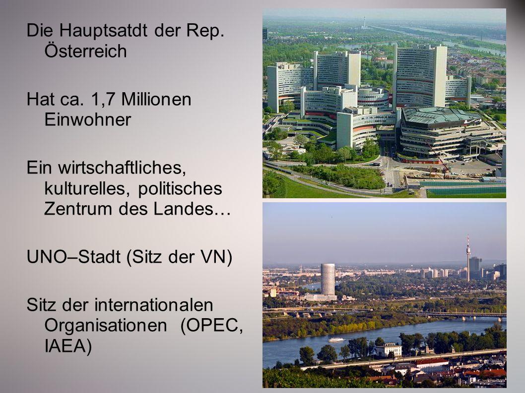 Die Hauptsatdt der Rep. Österreich Hat ca. 1,7 Millionen Einwohner Ein wirtschaftliches, kulturelles, politisches Zentrum des Landes… UNO–Stadt (Sitz