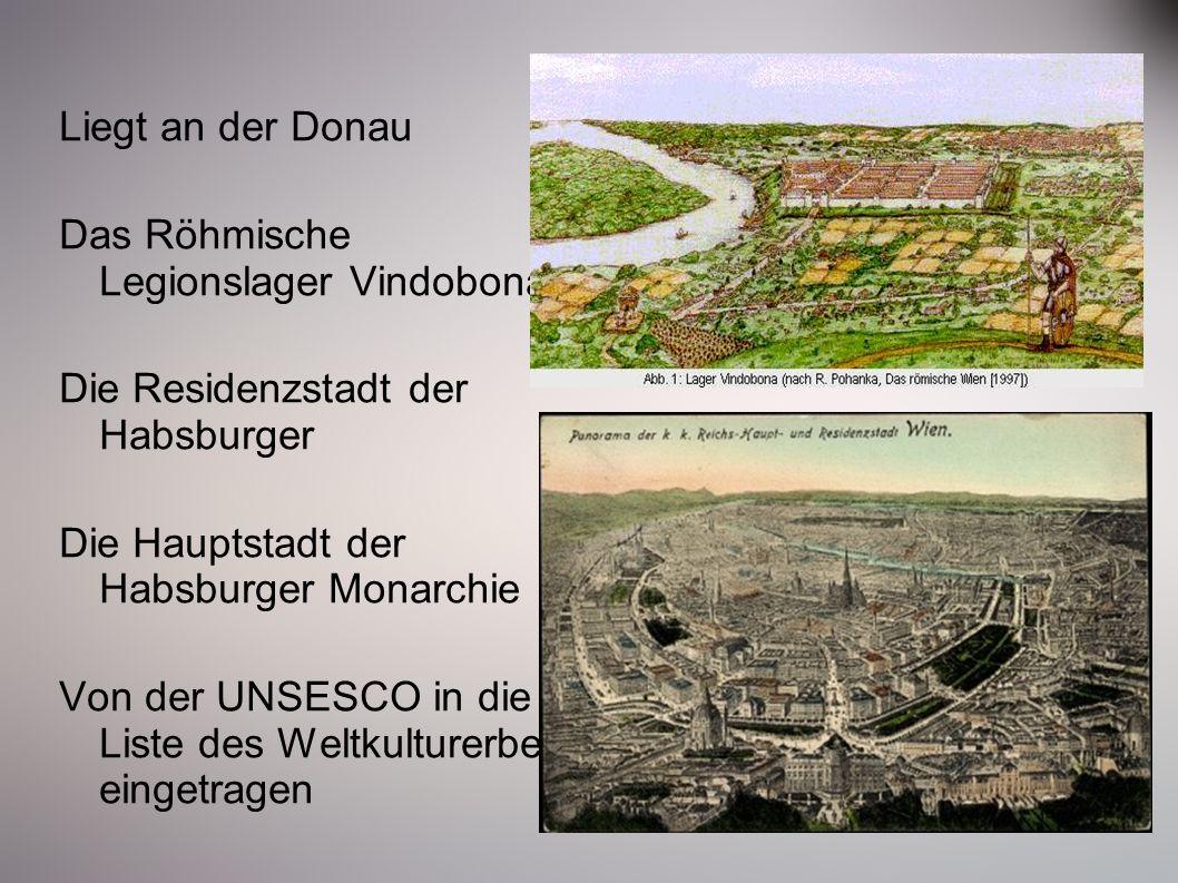 Liegt an der Donau Das Röhmische Legionslager Vindobona Die Residenzstadt der Habsburger Die Hauptstadt der Habsburger Monarchie Von der UNSESCO in die Liste des Weltkulturerbes eingetragen