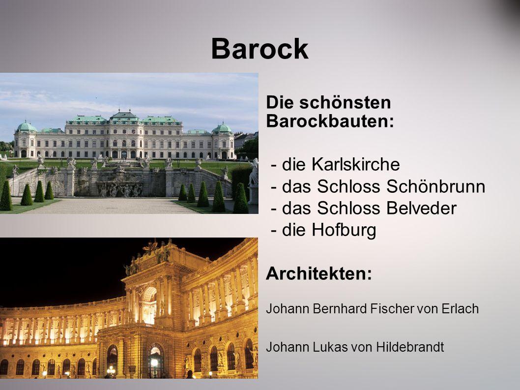 Barock Die schönsten Barockbauten: - die Karlskirche - das Schloss Schönbrunn - das Schloss Belveder - die Hofburg Architekten: Johann Bernhard Fische