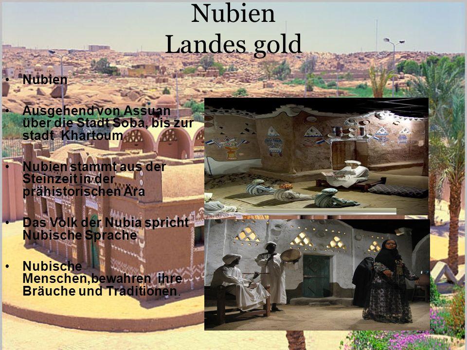 Nubien Goldenes Land Nubien Ausgehend von Assuan über die Stadt Soba, bis zur stadt Khartoum Nubien stammt aus der Steinzeit in der prähistorischen Ära Das Volk der Nubia spricht Nubische Sprache Nubische Menschen,bewahren ihre Bräuche und Traditionen.
