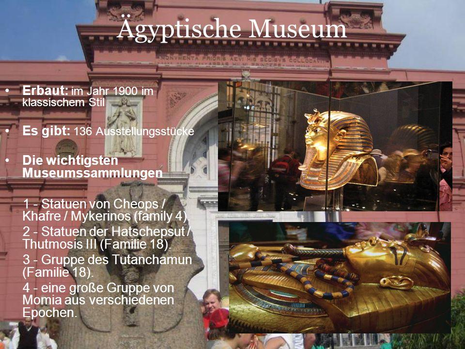 Ägyptische Museum Erbaut: im Jahr 1900 im klassischem Stil Es gibt: 136 Ausstellungsstücke Die wichtigsten Museumssammlungen 1 - Statuen von Cheops / Khafre / Mykerinos (family 4).