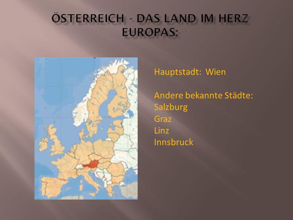 Hauptstadt: Wien Andere bekannte Städte: Salzburg Graz Linz Innsbruck