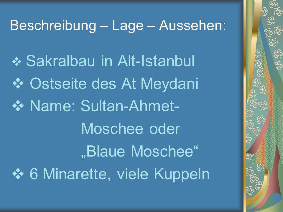 """Beschreibung – Lage – Aussehen:  Sakralbau in Alt-Istanbul  Ostseite des At Meydani  Name: Sultan-Ahmet- Moschee oder """"Blaue Moschee""""  6 Minarette"""