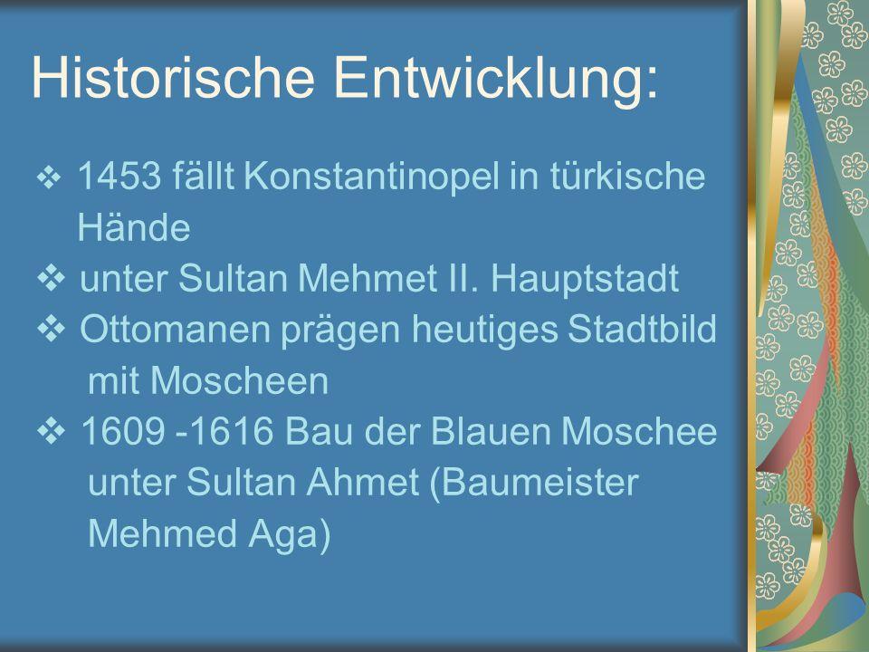 Historische Entwicklung:  1453 fällt Konstantinopel in türkische Hände  unter Sultan Mehmet II. Hauptstadt  Ottomanen prägen heutiges Stadtbild mit