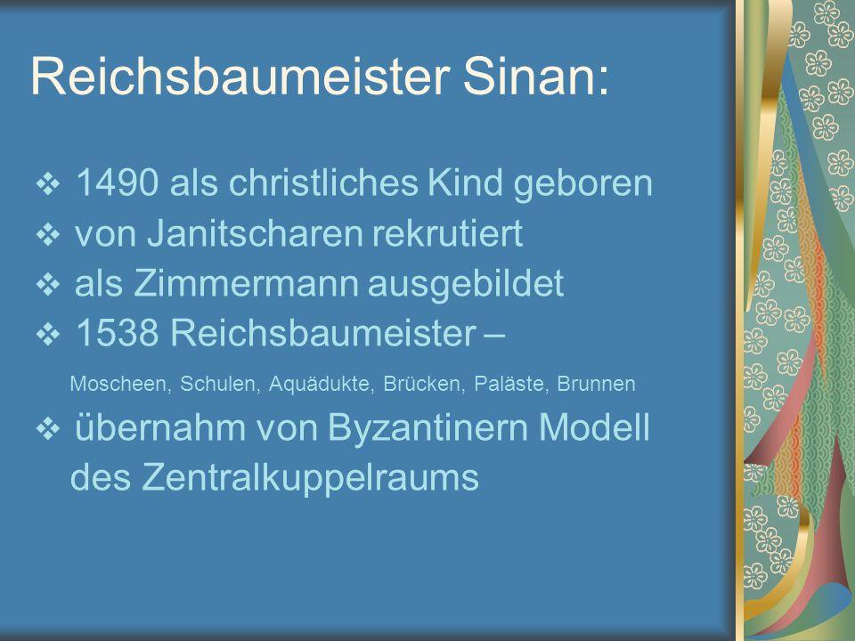 Reichsbaumeister Sinan:  1490 als christliches Kind geboren  von Janitscharen rekrutiert  als Zimmermann ausgebildet  1538 Reichsbaumeister – Mosc