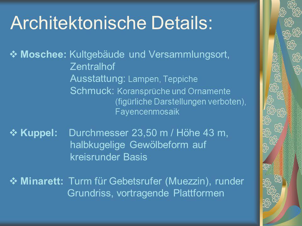 Architektonische Details:  Moschee: Kultgebäude und Versammlungsort, Zentralhof Ausstattung: Lampen, Teppiche Schmuck: Koransprüche und Ornamente (fi