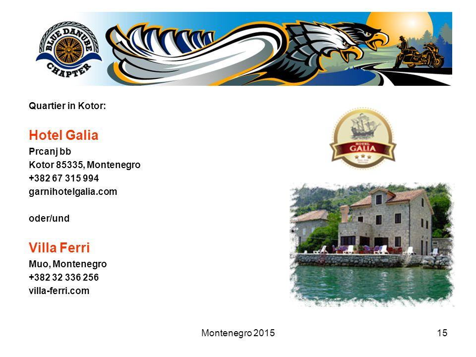 Montenegro 201515 Quartier in Kotor: Hotel Galia Prcanj bb Kotor 85335, Montenegro +382 67 315 994 garnihotelgalia.com oder/und Villa Ferri Muo, Montenegro +382 32 336 256 villa-ferri.com