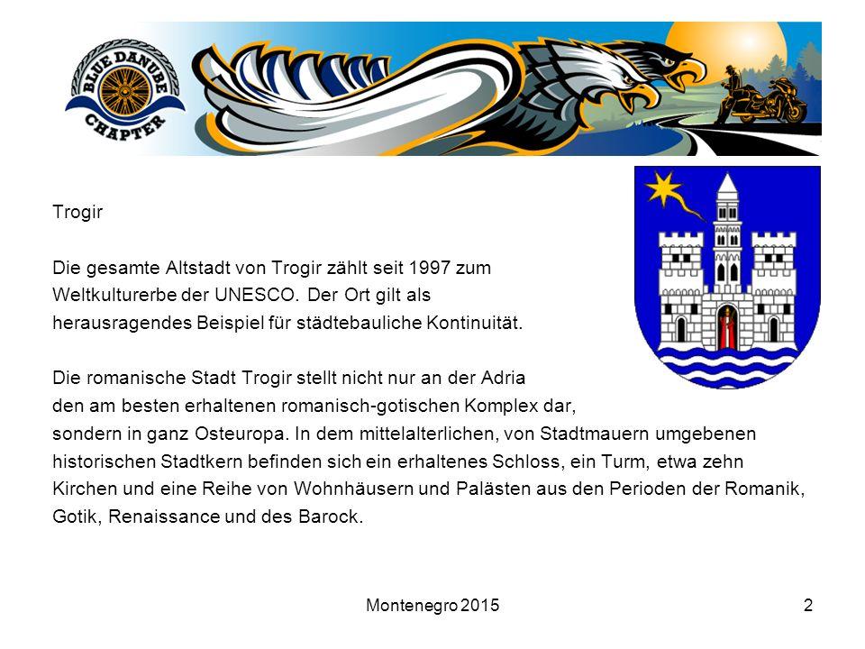 Montenegro 20152 Trogir Die gesamte Altstadt von Trogir zählt seit 1997 zum Weltkulturerbe der UNESCO.