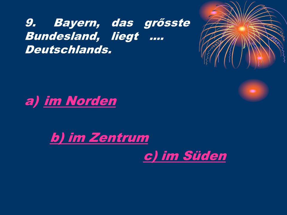 9.Bayern, das grősste Bundesland, liegt.... Deutschlands.