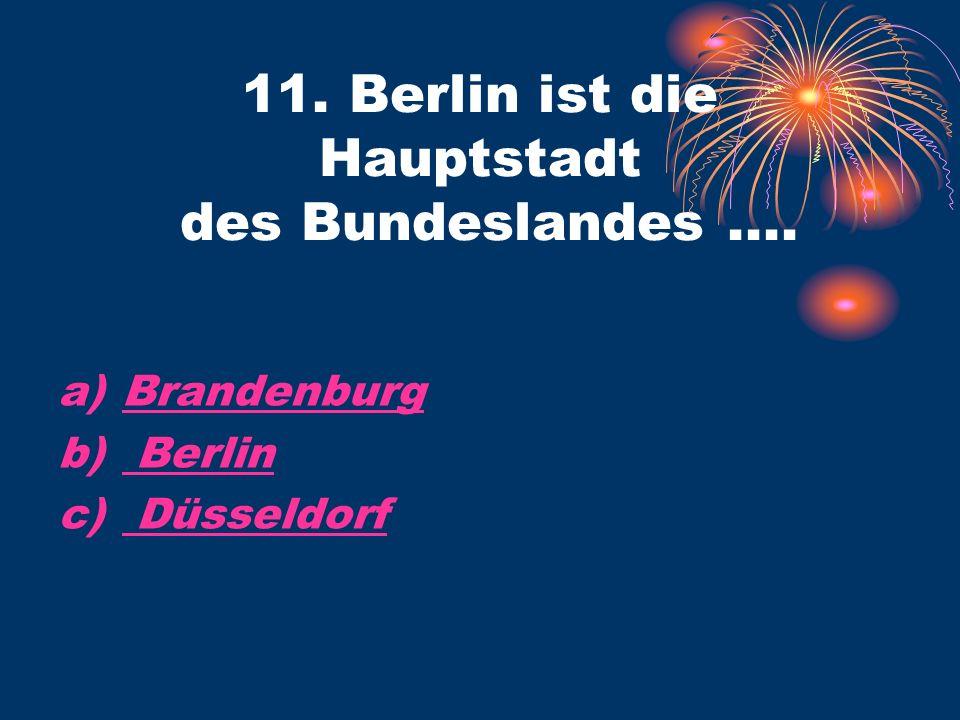a)BrandenburgBrandenburg b) Berlin Berlin c) Düsseldorf Düsseldorf 11.