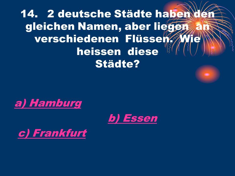 a) Hamburg b) Essen c) Frankfurt 14.